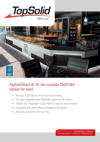 MASTER YOUR MANUFACTURING PROCESS TopSolid'Wood v6.16: the complete CAD/CAM solution for wood